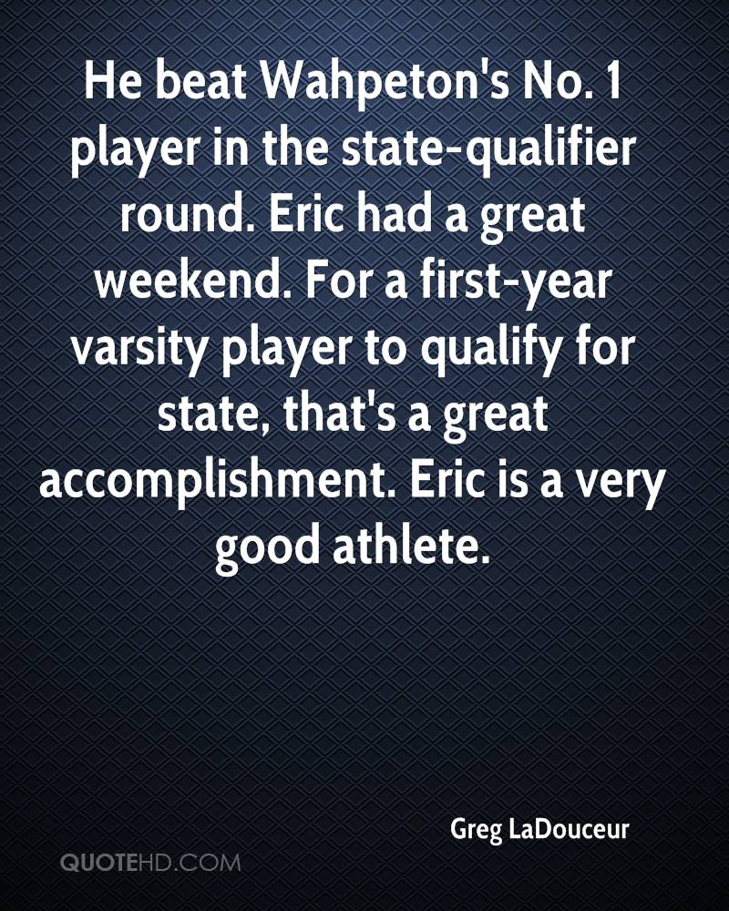 He beat Wahpeton's No. 1 player in the state-qualifier round. Eric had a great weekend. For a first-year varsity player to qualify for state, that's a great accomplishment. Eric is a very good athlete.