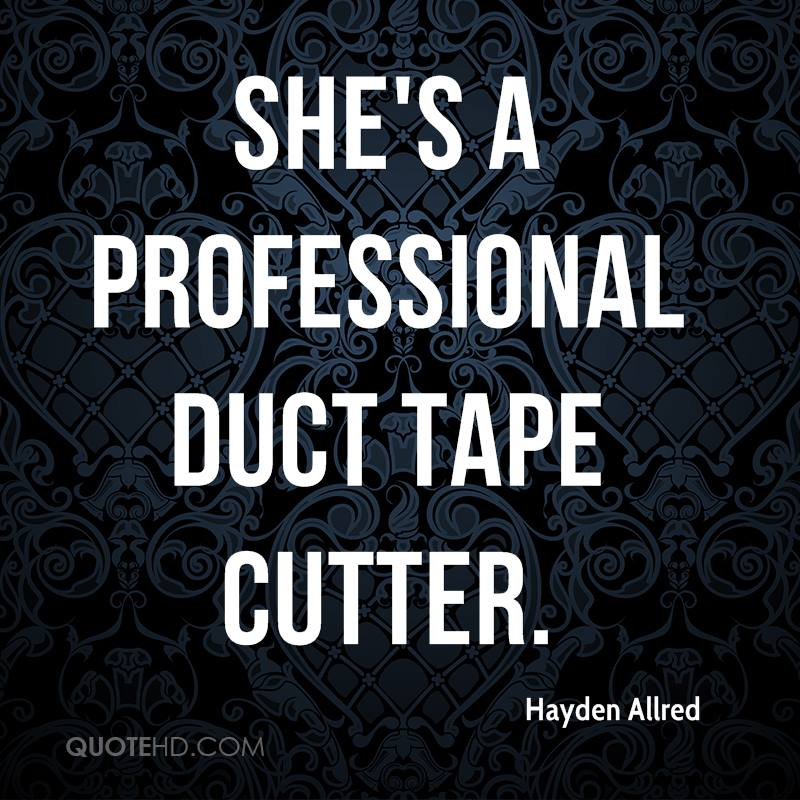 She's a professional duct tape cutter.
