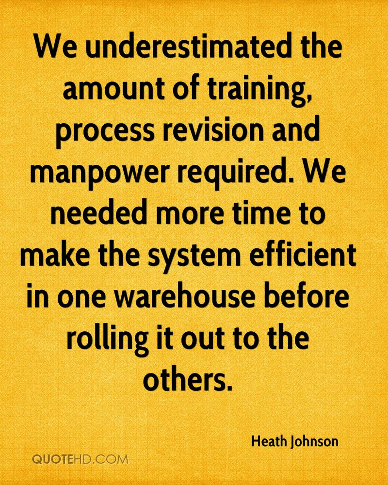 We underestimated the amount of training, process revision and manpower required. We needed more time to make the system efficient in one warehouse before rolling it out to the others.