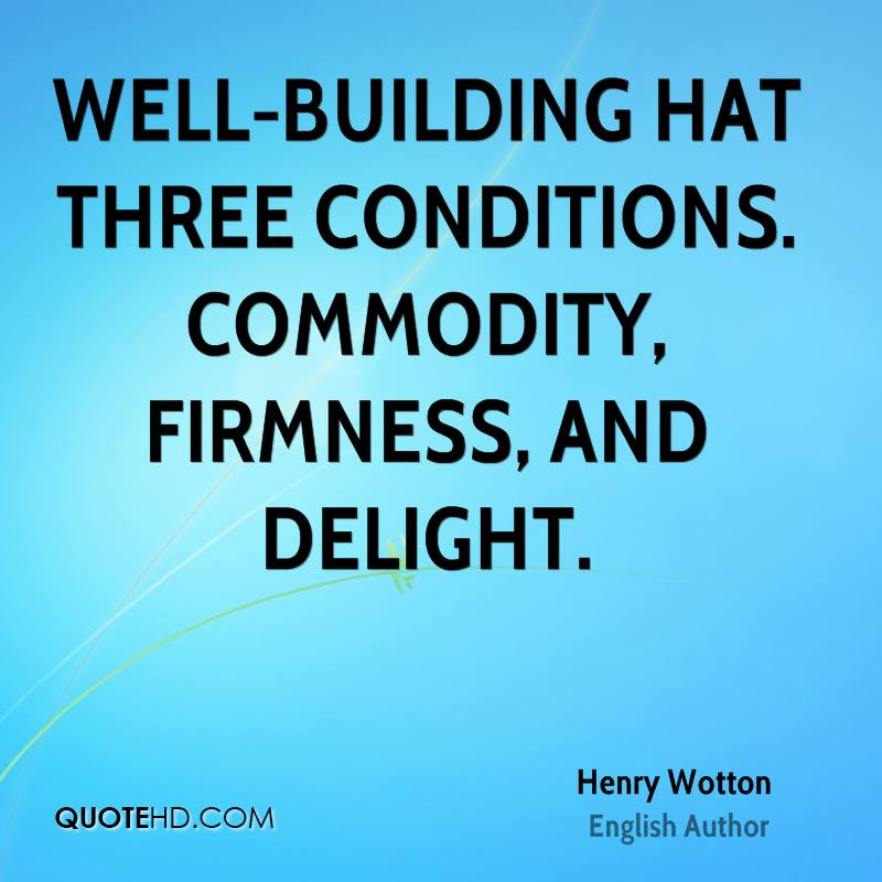 Well-building hat three conditions. Commodity, firmness, and delight.