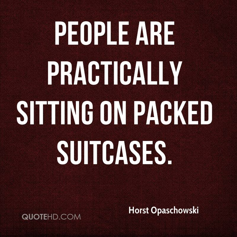 People are practically sitting on packed suitcases.