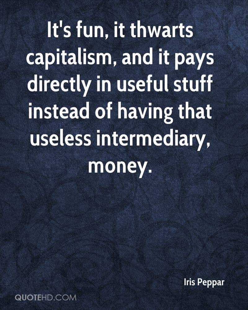 It's fun, it thwarts capitalism, and it pays directly in useful stuff instead of having that useless intermediary, money.