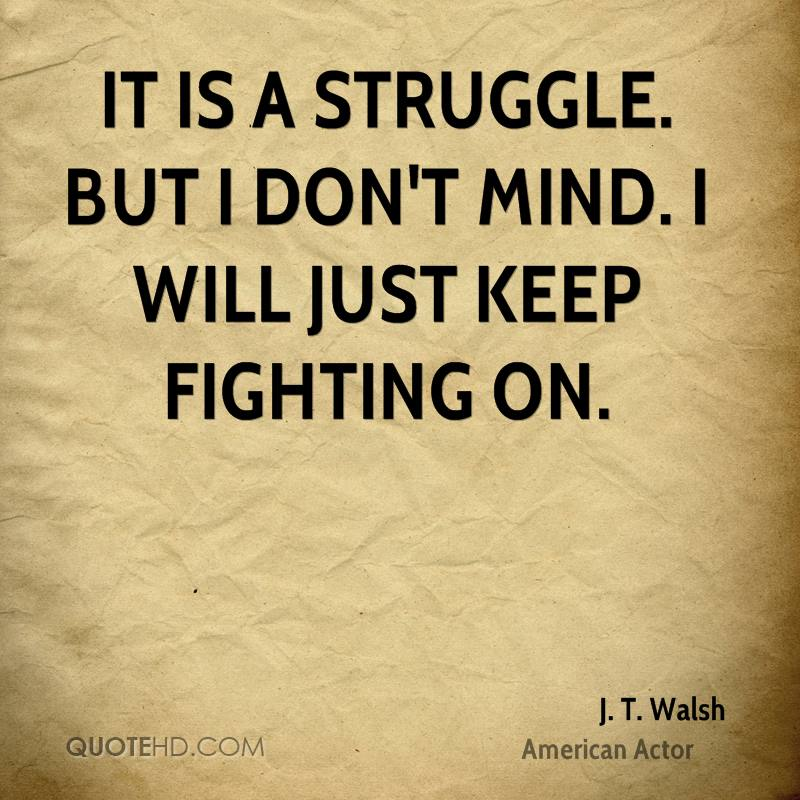 It Is A Struggle But I Dont Mind Will Just Keep