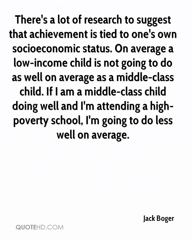 There's a lot of research to suggest that achievement is tied to one's own socioeconomic status. On average a low-income child is not going to do as well on average as a middle-class child. If I am a middle-class child doing well and I'm attending a high-poverty school, I'm going to do less well on average.