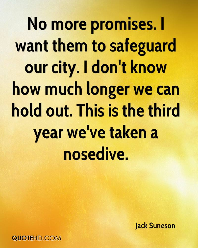 No more promises. I want them to safeguard our city. I don't know how much longer we can hold out. This is the third year we've taken a nosedive.