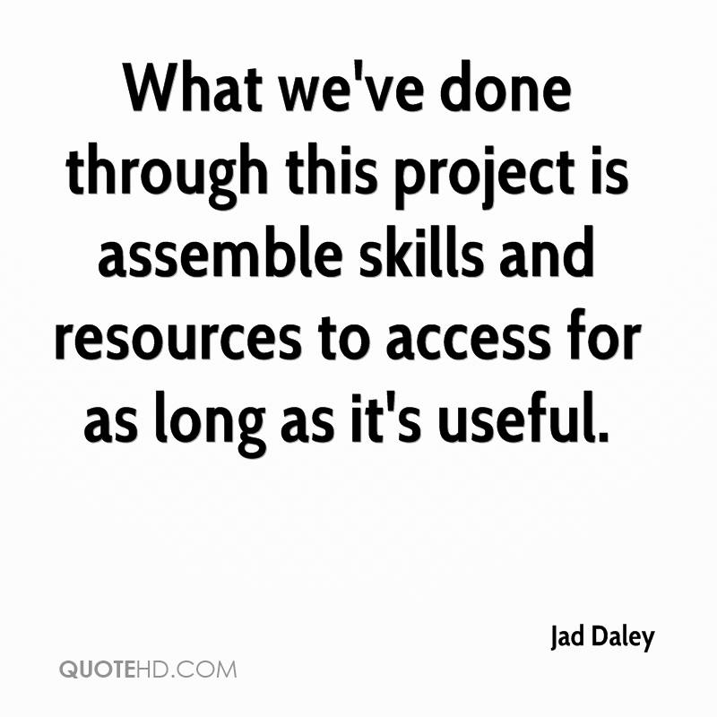 What we've done through this project is assemble skills and resources to access for as long as it's useful.