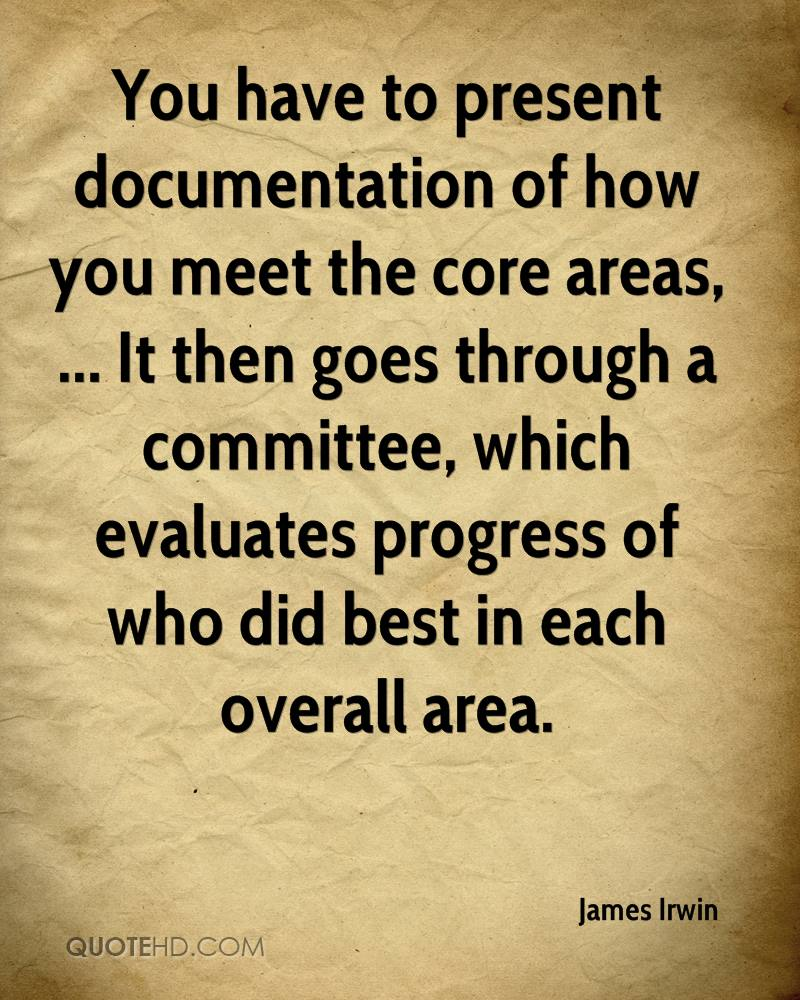 You have to present documentation of how you meet the core areas, ... It then goes through a committee, which evaluates progress of who did best in each overall area.