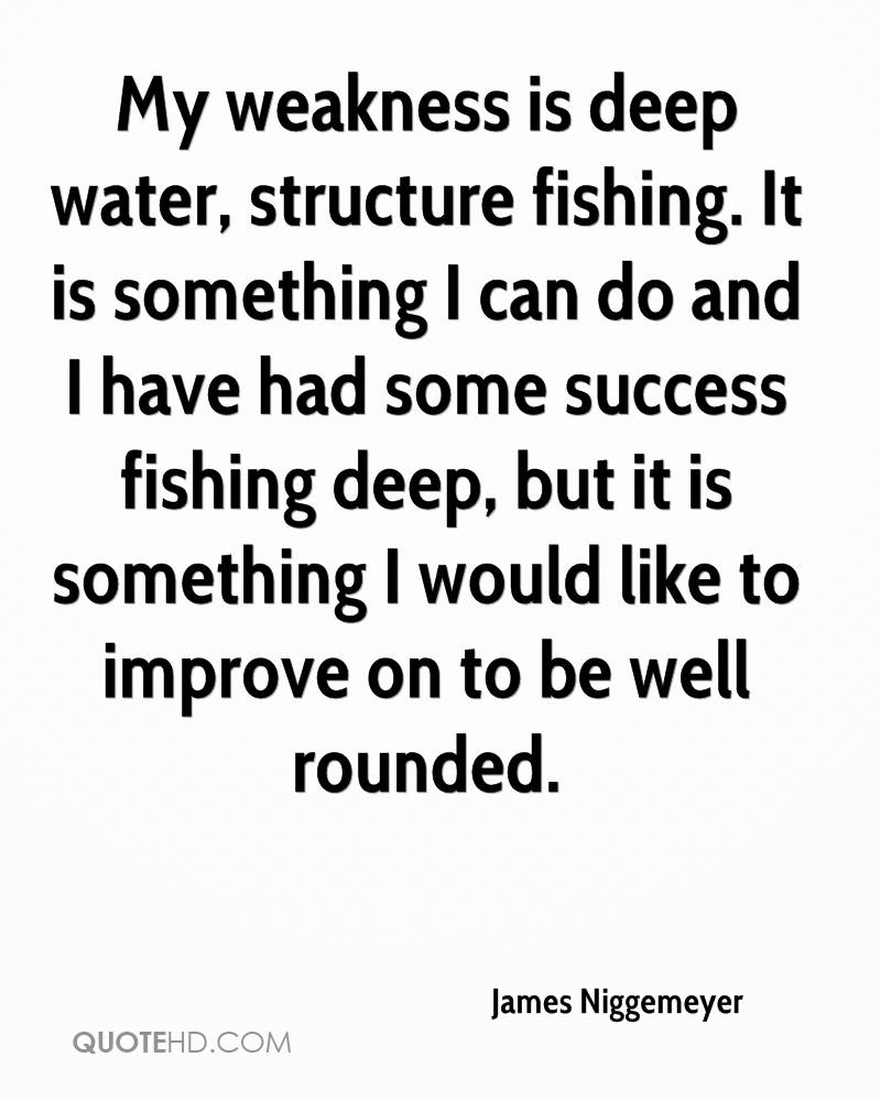 My weakness is deep water, structure fishing. It is something I can do and I have had some success fishing deep, but it is something I would like to improve on to be well rounded.
