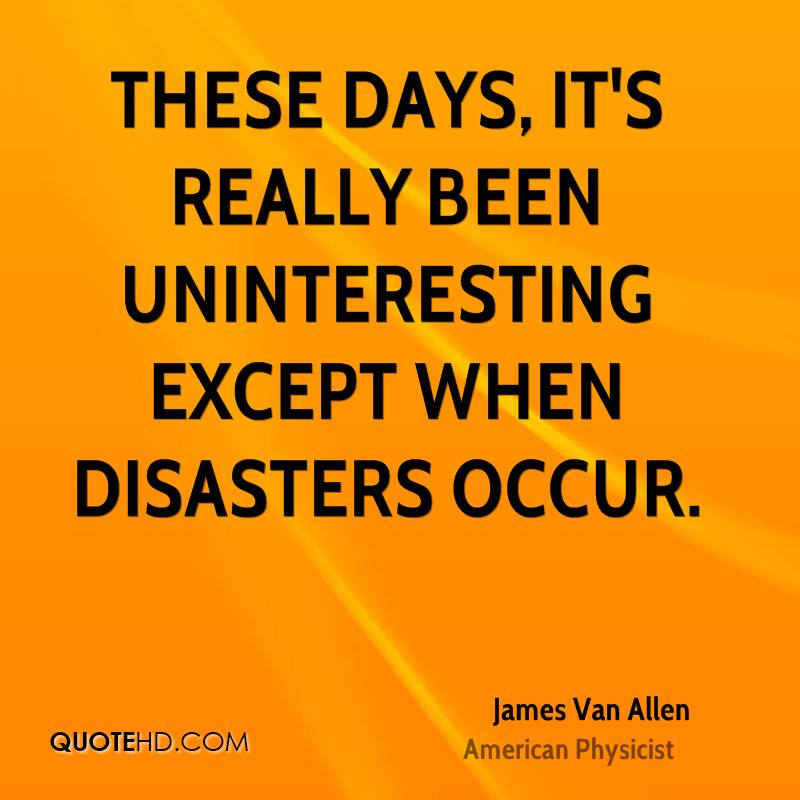 These days, it's really been uninteresting except when disasters occur.