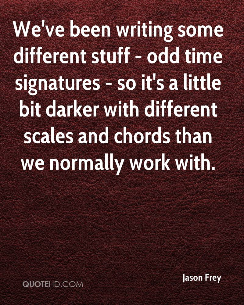 We've been writing some different stuff - odd time signatures - so it's a little bit darker with different scales and chords than we normally work with.