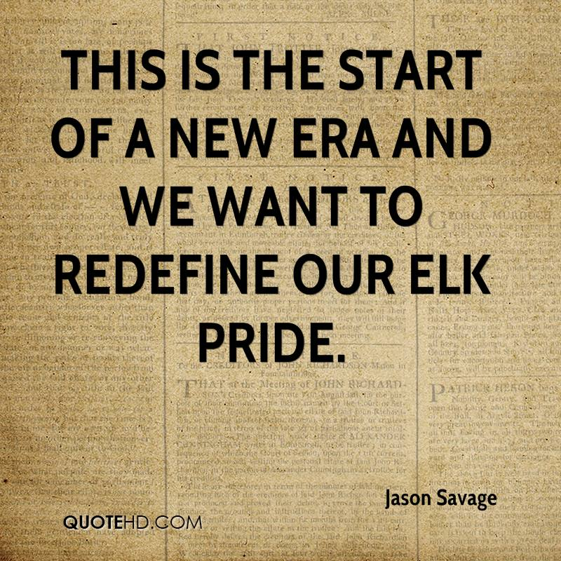 This is the start of a new era and we want to redefine our Elk pride.