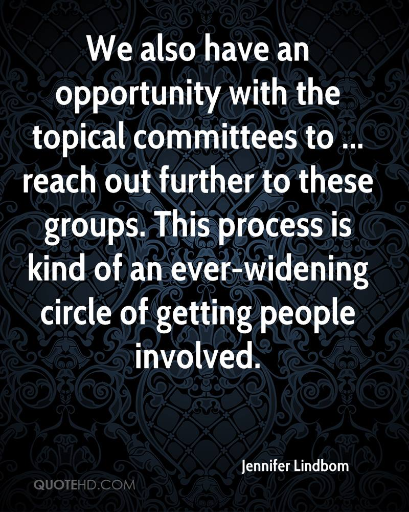 We also have an opportunity with the topical committees to ... reach out further to these groups. This process is kind of an ever-widening circle of getting people involved.