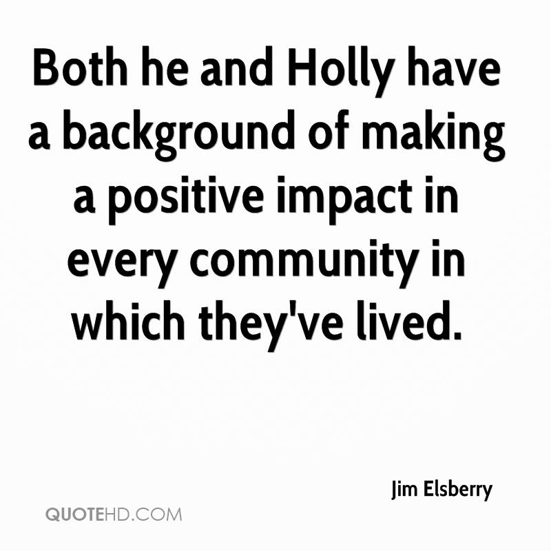 Both he and Holly have a background of making a positive impact in every community in which they've lived.