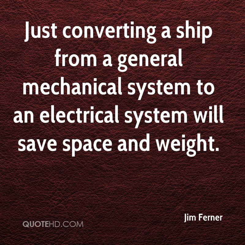 Just converting a ship from a general mechanical system to an electrical system will save space and weight.