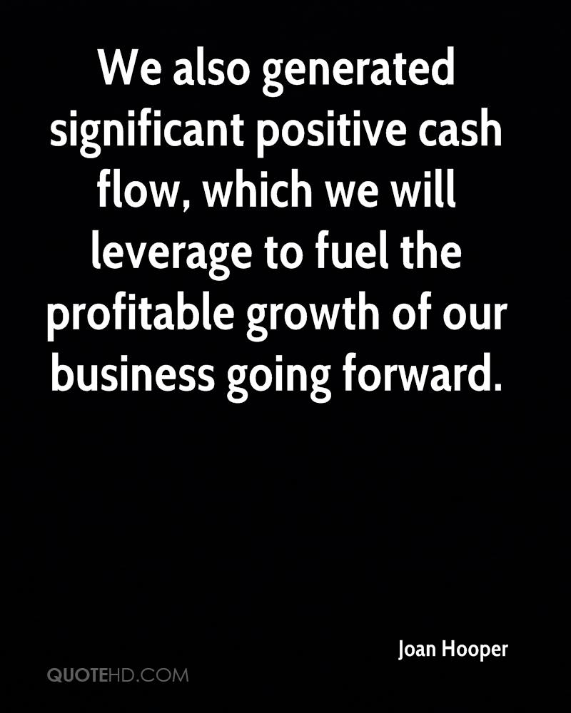 We also generated significant positive cash flow, which we will leverage to fuel the profitable growth of our business going forward.