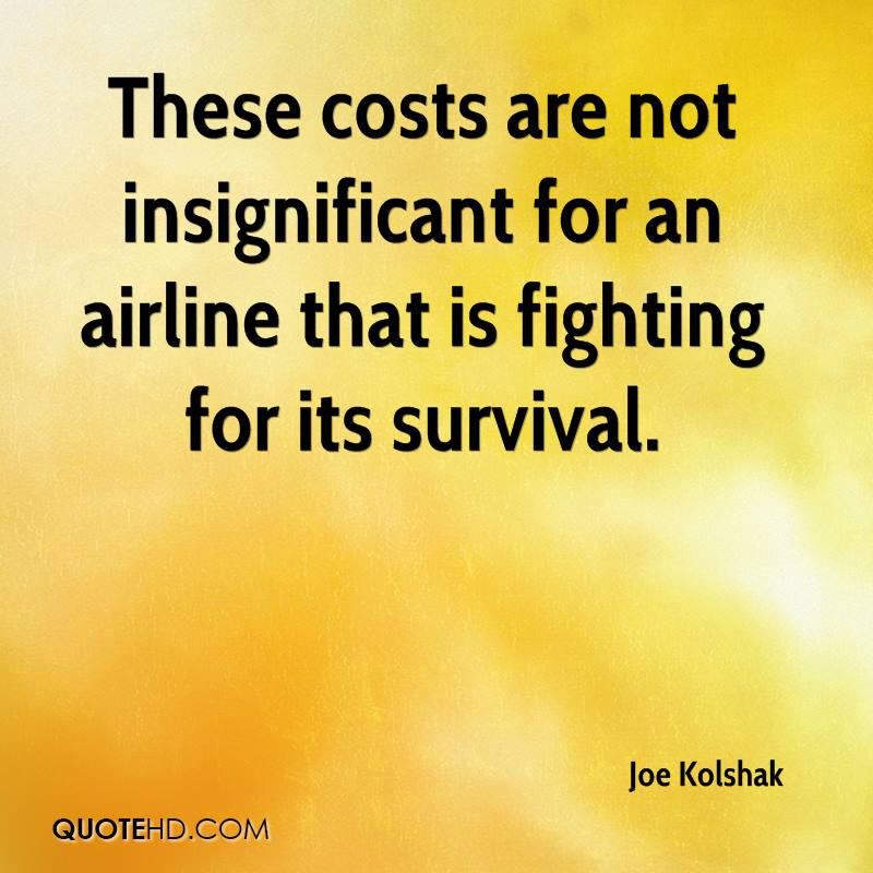 These costs are not insignificant for an airline that is fighting for its survival.
