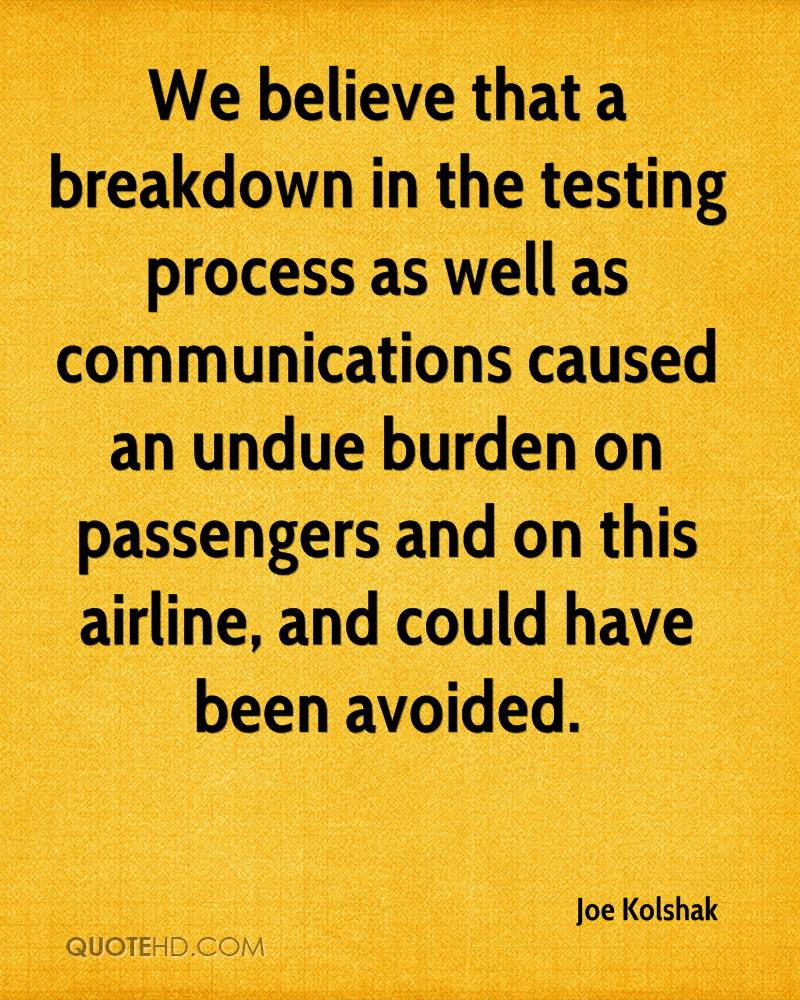 We believe that a breakdown in the testing process as well as communications caused an undue burden on passengers and on this airline, and could have been avoided.