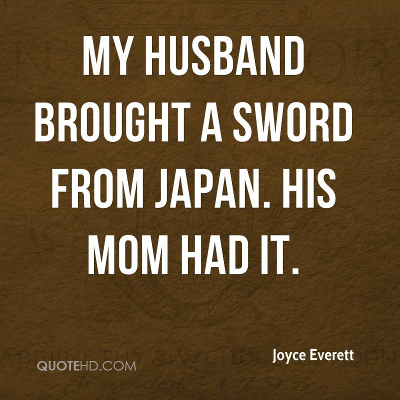 My husband brought a sword from Japan. His mom had it.