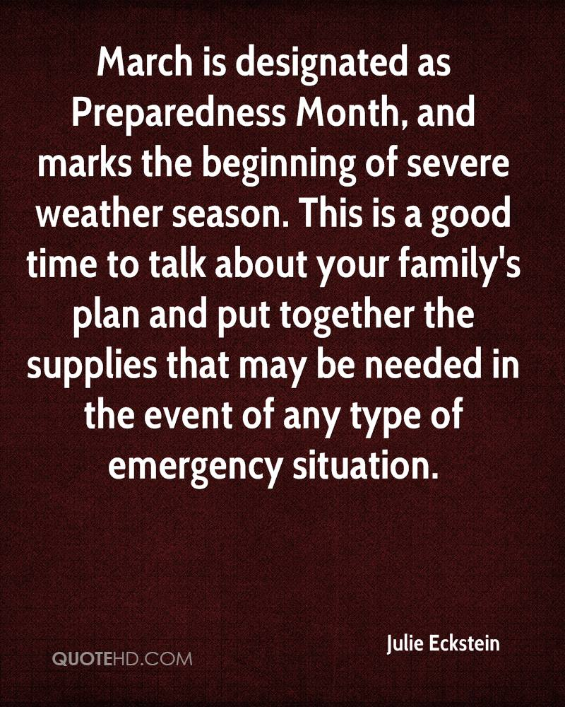 March is designated as Preparedness Month, and marks the beginning of severe weather season. This is a good time to talk about your family's plan and put together the supplies that may be needed in the event of any type of emergency situation.