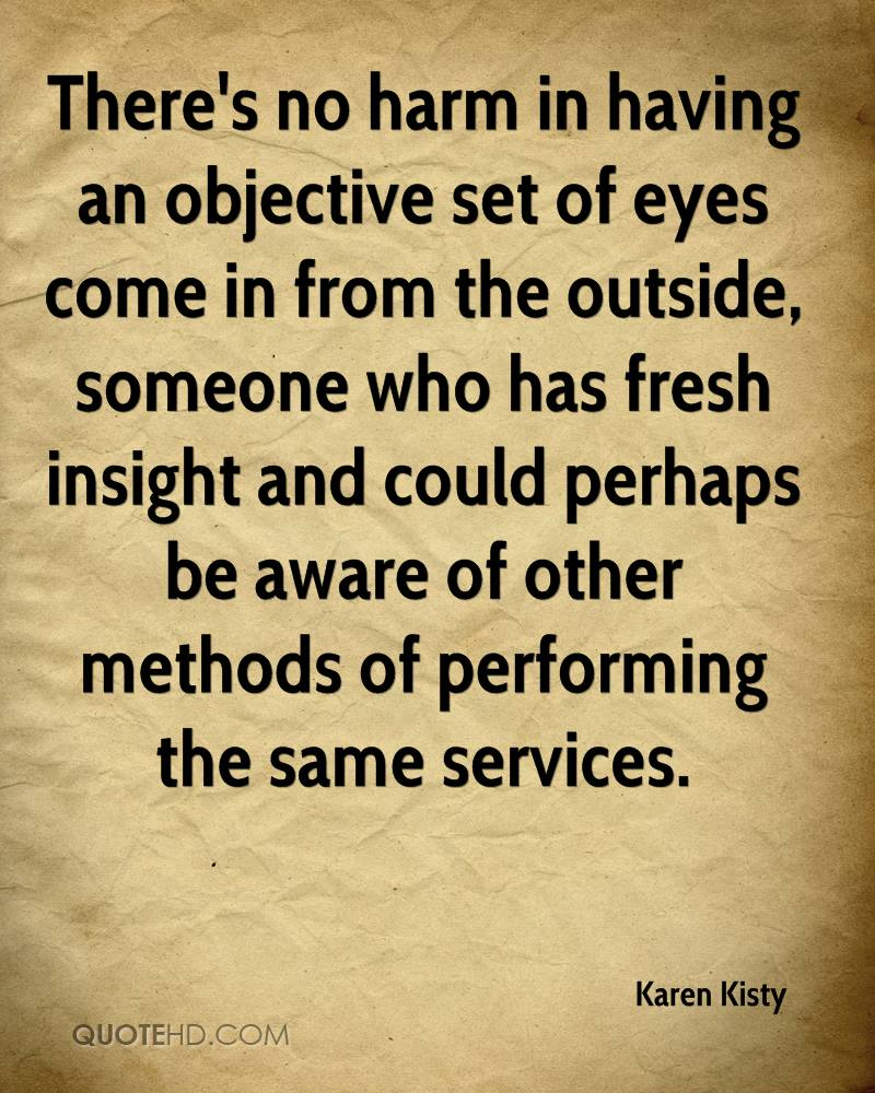There's no harm in having an objective set of eyes come in from the outside, someone who has fresh insight and could perhaps be aware of other methods of performing the same services.