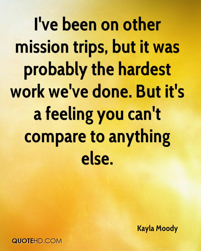 I've been on other mission trips, but it was probably the hardest work we've done. But it's a feeling you can't compare to anything else.