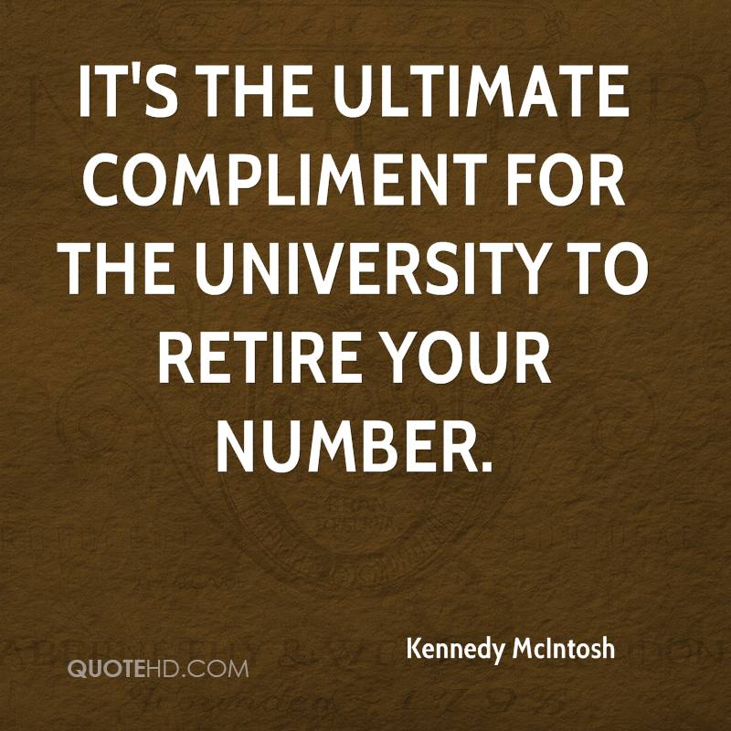 It's the ultimate compliment for the University to retire your number.