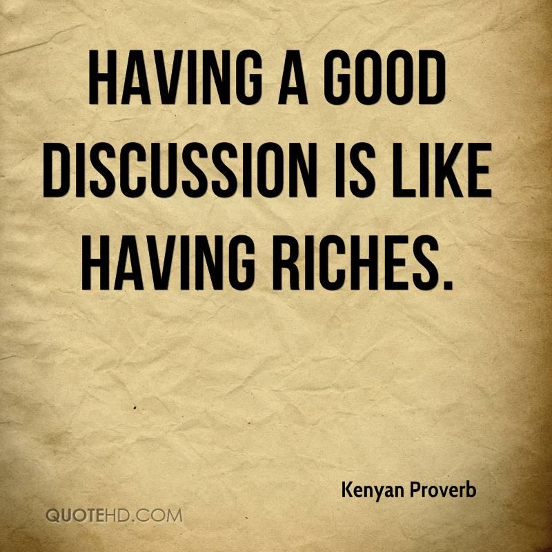 Having a good discussion is like having riches.