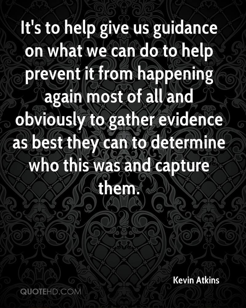 It's to help give us guidance on what we can do to help prevent it from happening again most of all and obviously to gather evidence as best they can to determine who this was and capture them.