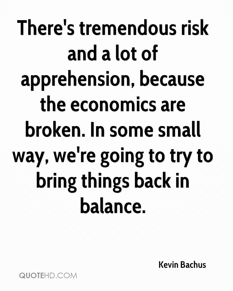 There's tremendous risk and a lot of apprehension, because the economics are broken. In some small way, we're going to try to bring things back in balance.