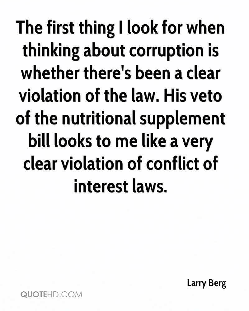 The first thing I look for when thinking about corruption is whether there's been a clear violation of the law. His veto of the nutritional supplement bill looks to me like a very clear violation of conflict of interest laws.