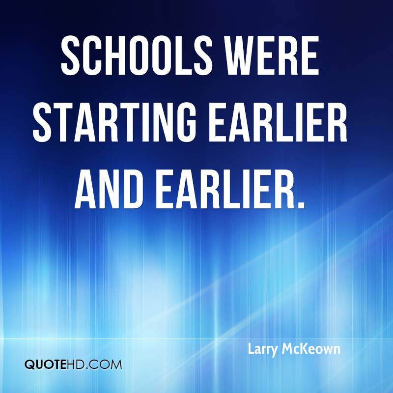 Schools were starting earlier and earlier.