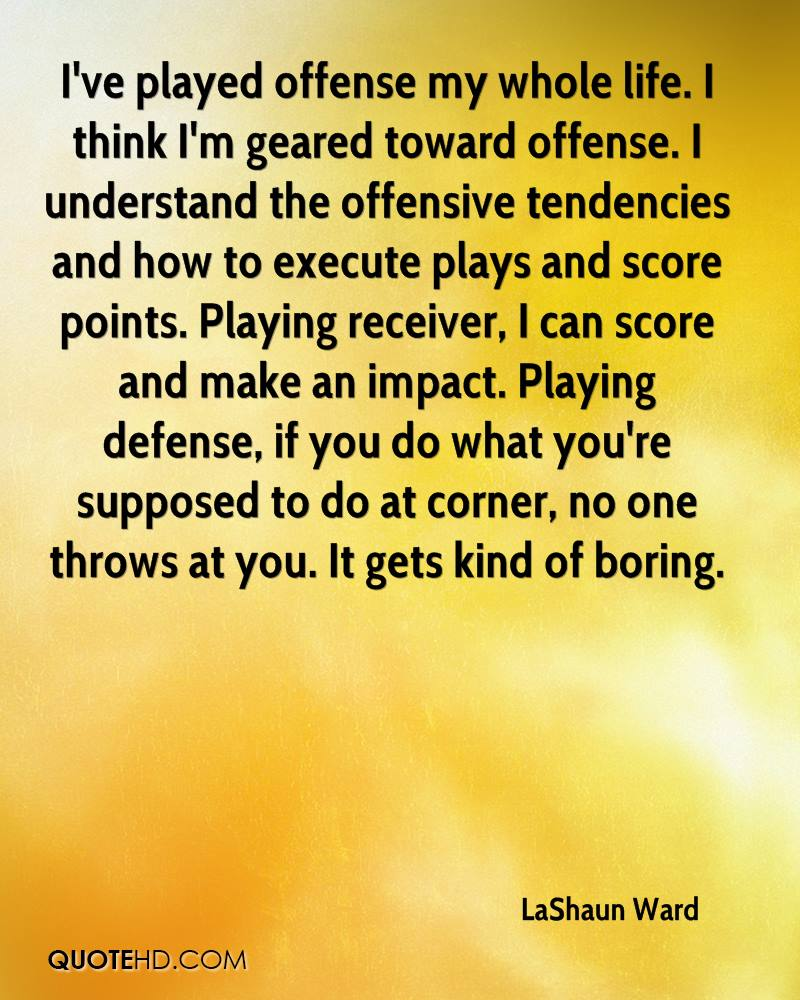 I've played offense my whole life. I think I'm geared toward offense. I understand the offensive tendencies and how to execute plays and score points. Playing receiver, I can score and make an impact. Playing defense, if you do what you're supposed to do at corner, no one throws at you. It gets kind of boring.