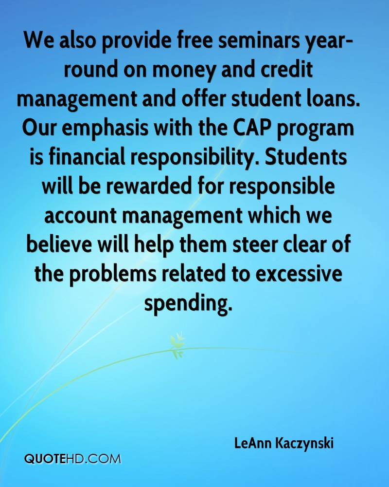 We also provide free seminars year-round on money and credit management and offer student loans. Our emphasis with the CAP program is financial responsibility. Students will be rewarded for responsible account management which we believe will help them steer clear of the problems related to excessive spending.