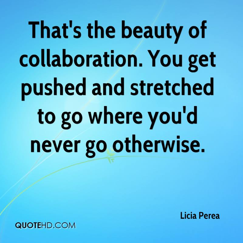 Collaboration Quotes Best Licia Perea Quotes QuoteHD