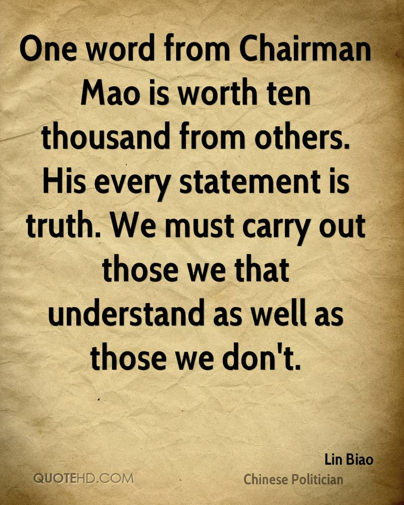 One word from Chairman Mao is worth ten thousand from others. His every statement is truth. We must carry out those we that understand as well as those we don't.