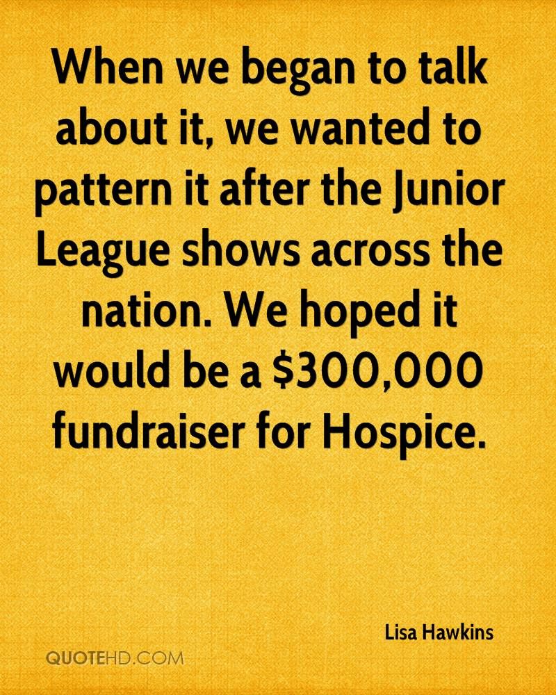 When we began to talk about it, we wanted to pattern it after the Junior League shows across the nation. We hoped it would be a $300,000 fundraiser for Hospice.