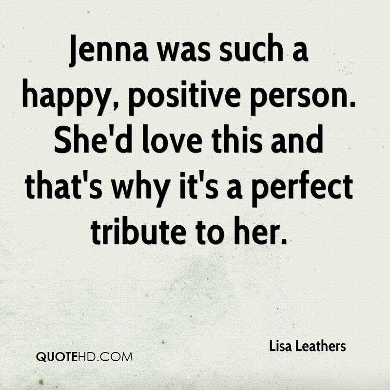 Jenna was such a happy, positive person. She'd love this and that's why it's a perfect tribute to her.