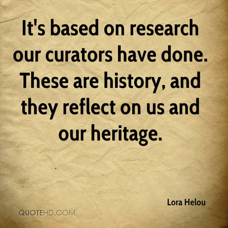 It's based on research our curators have done. These are history, and they reflect on us and our heritage.