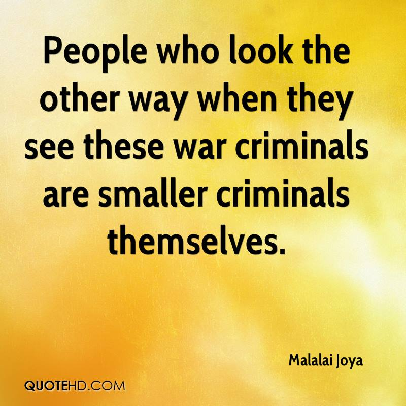 People who look the other way when they see these war criminals are smaller criminals themselves.