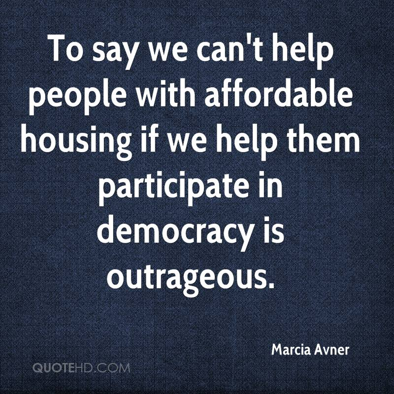To say we can't help people with affordable housing if we help them participate in democracy is outrageous.