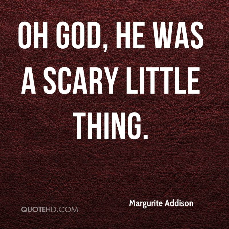 Oh God, he was a scary little thing.