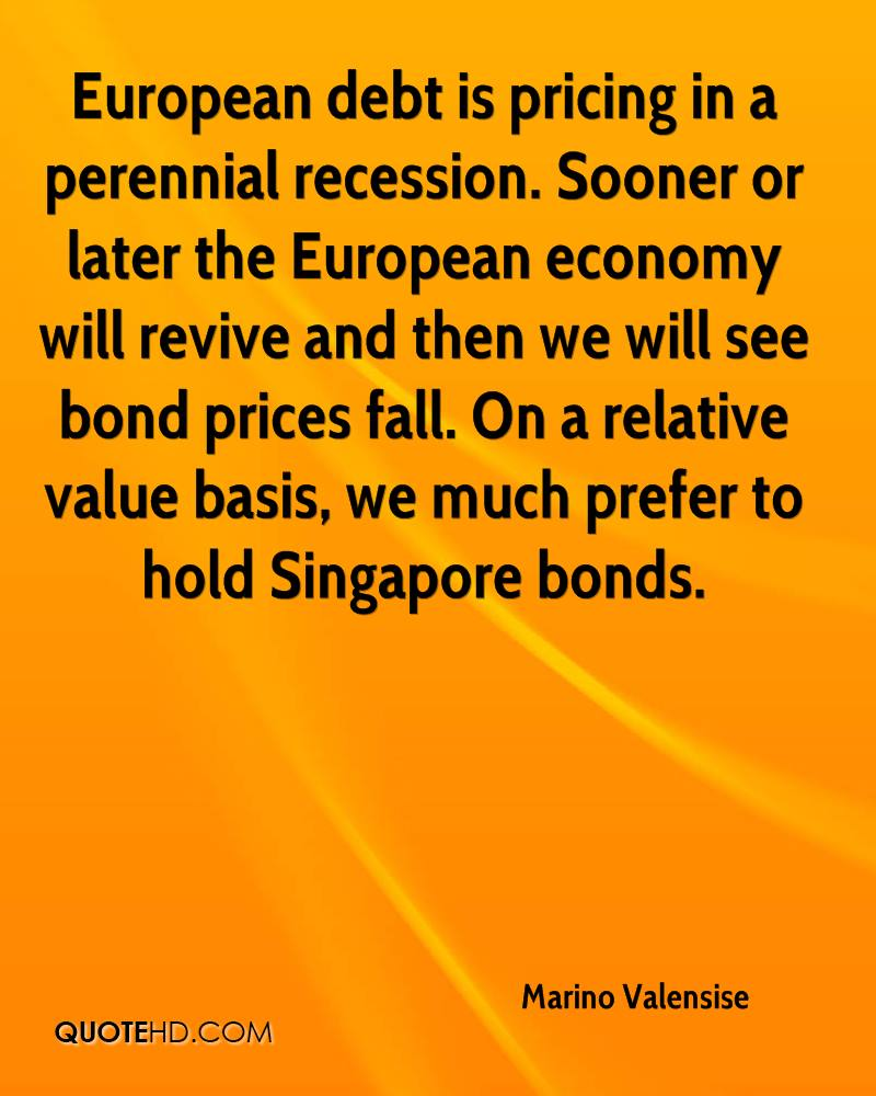 European debt is pricing in a perennial recession. Sooner or later the European economy will revive and then we will see bond prices fall. On a relative value basis, we much prefer to hold Singapore bonds.