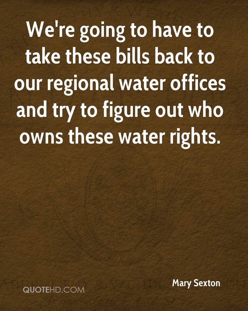 We're going to have to take these bills back to our regional water offices and try to figure out who owns these water rights.