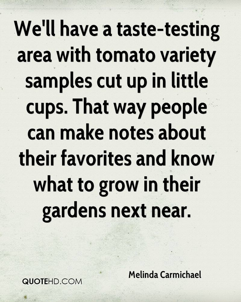 We'll have a taste-testing area with tomato variety samples cut up in little cups. That way people can make notes about their favorites and know what to grow in their gardens next near.