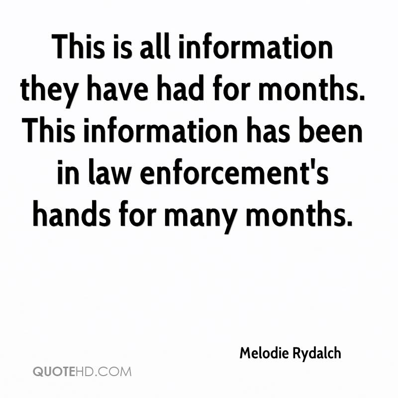 This is all information they have had for months. This information has been in law enforcement's hands for many months.
