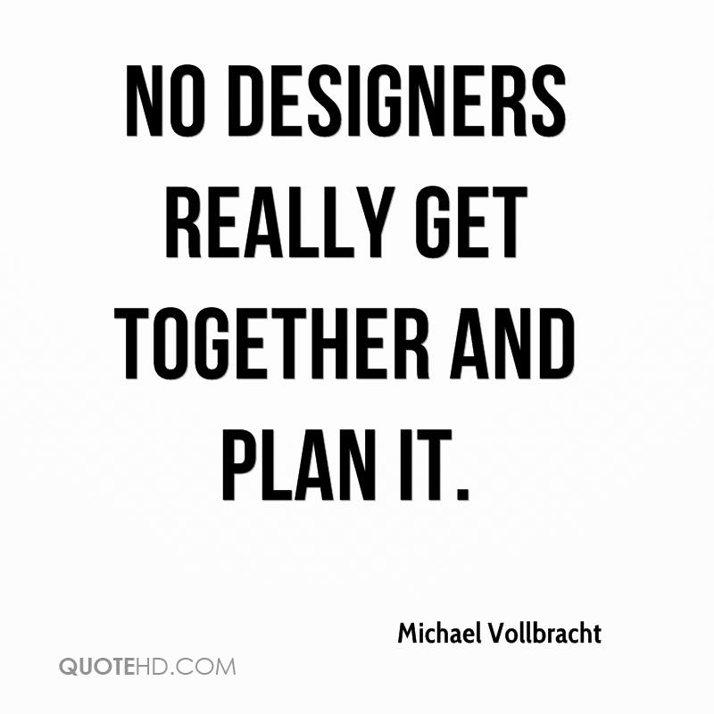 No designers really get together and plan it.