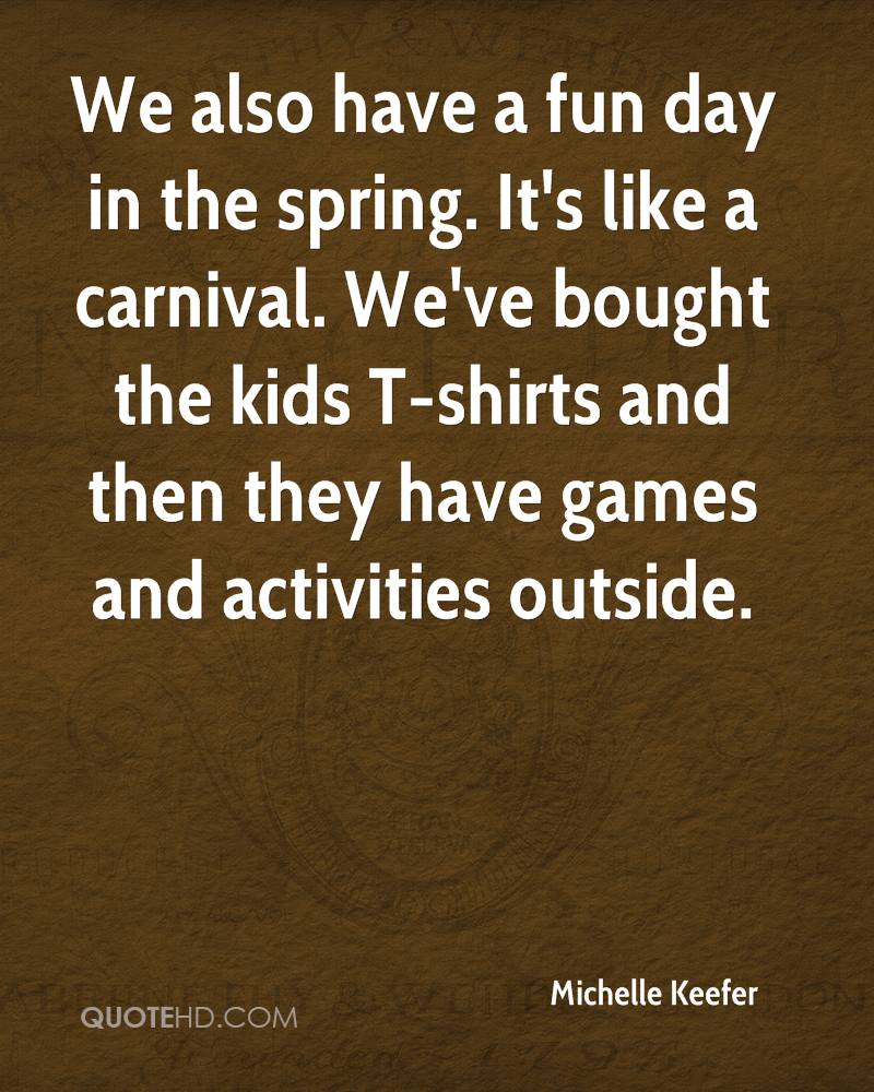 We also have a fun day in the spring. It's like a carnival. We've bought the kids T-shirts and then they have games and activities outside.