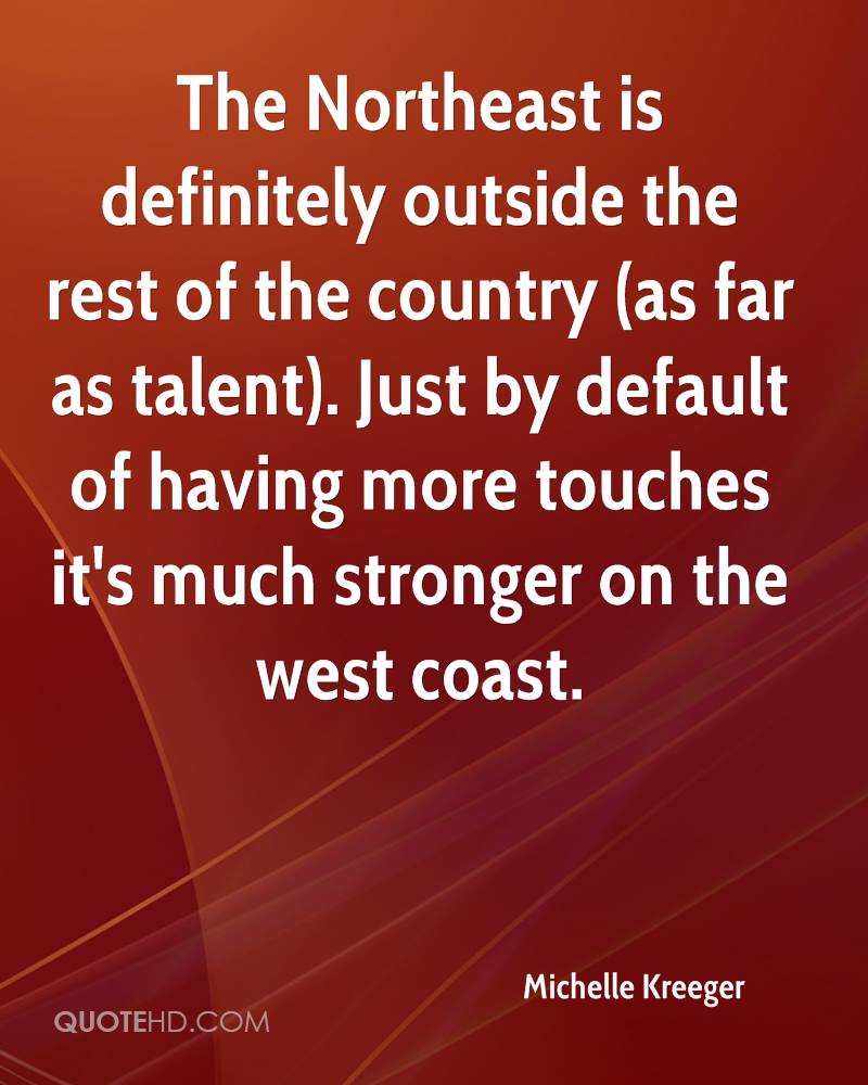 The Northeast is definitely outside the rest of the country (as far as talent). Just by default of having more touches it's much stronger on the west coast.