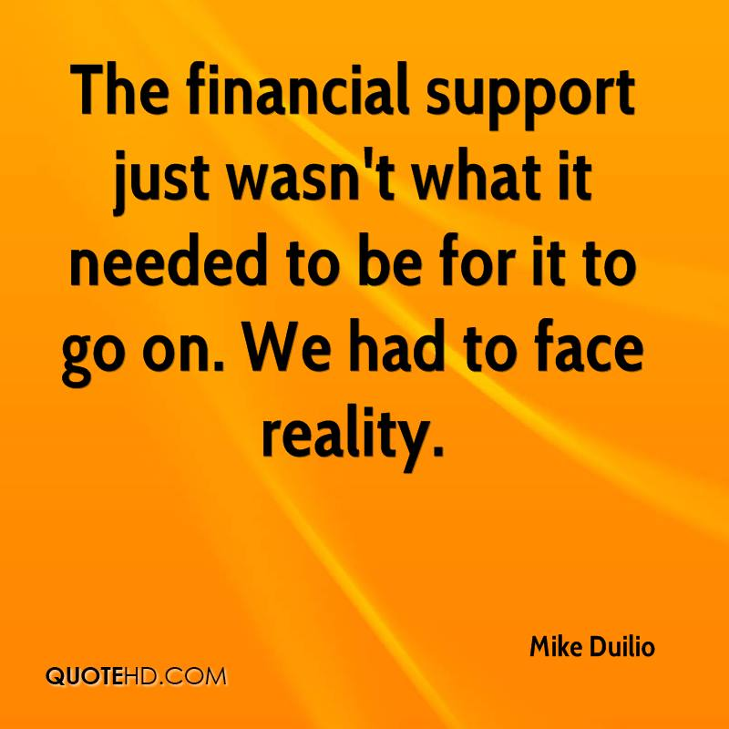 The financial support just wasn't what it needed to be for it to go on. We had to face reality.