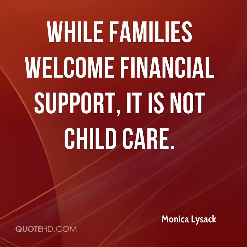 While families welcome financial support, it is not child care.